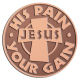 Ace Recognition Copper Coin, Lapel, Plaque - with your text and logo - Christian - Jesus - His pain your gain - cross - love - faith - religion  religious, metal