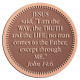 Ace Recognition Copper Coin, Lapel, Plaque, Buckle - with your text and logo - Christian Designs - Jesus saith unto him, I am the way, the truth, and the life: no man cometh unto the Father, but by me.  John 14:6  religious, metal