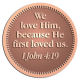 Ace Recognition Copper Coin, Lapel, Plaque - with your text and logo - Christian Designs - We love Him, because He first loved us.  1John 4:19  religious, metal