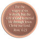 Ace Recognition Copper Coin, Lapel, Plaque - with your text and logo - Christian Designs - For the wages of sin is death; but the gift of God is eternal life through Jesus Christ our Lord.  Romans 6:23  religious, metal