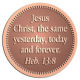 Ace Recognition Copper Coin, Lapel, Plaque - with your text and logo - Christian Designs - Jesus Christ, the same yesterday, today and forever.  Hebrews 13:8  religious, metal