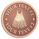 Ace Recognition Copper Coin, Lapel, Plaque - with your text and logo - badminton, birdies, exercise, fitness, fun, games, racket, racquet, raquet, recreation, serve, set, sport, sporting