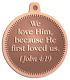 Ace Recognition Copper KeyTag, Medal, Pendant - with your text and logo - Christian Designs - We love Him, because He first loved us.  1John 4:19  religious, metal